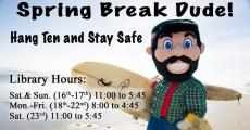 Spring Break Dude! Hang Ten and Stay Safe Library Hours