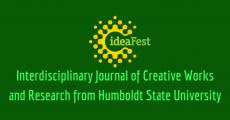 ideaFest: Interdisciplinary Journal of Creative Works and Research from Humboldt State University