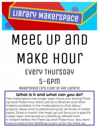 flyer for library makerspace meet up and make hour every thursday 5-6pm