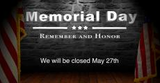 Memorial Day Remember and Honor We will be closed May 27th