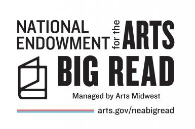 National Endowment for the Arts Big Read Managed by Arts Midwest arts.gov/neabigread