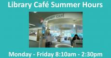 Library Cafe Summer Hours Monday-Friday 8:10am-2:30pm