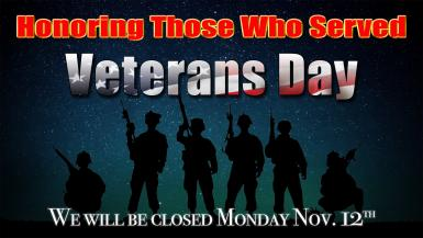 Honoring those who served Veterans Day - we will be closed Monday, Nov. 12th