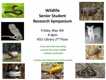 Wildlife Senior Student Research Symposium Friday, May 4th 4-6pm HSU Library 2nd floor