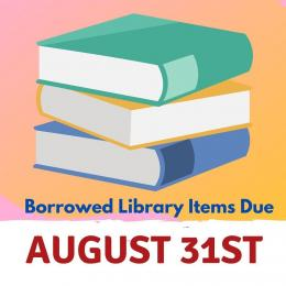 Borrowed Library Items Due August 31st