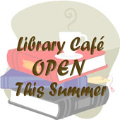Library Cafe Open for Summer