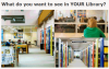 What do you want to see in your library?