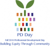 PD Day Fall 2018 Professional Development Day Building Equity Through Community